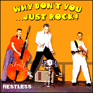 Restless - Why don't you just ... rock?